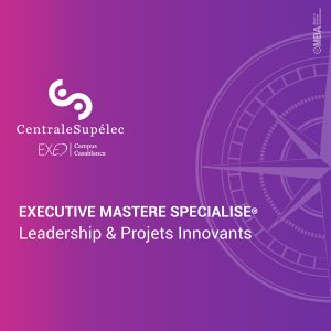 Exécutive Mastère Leadership et Projets Innovants – CentraleSupélec Casablanca